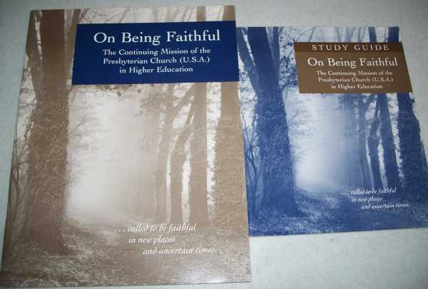 On Being Faithful: The Continuing Mission of the Presbyterian Church (USA) in Higher Education (Book and Study Guide), N/A
