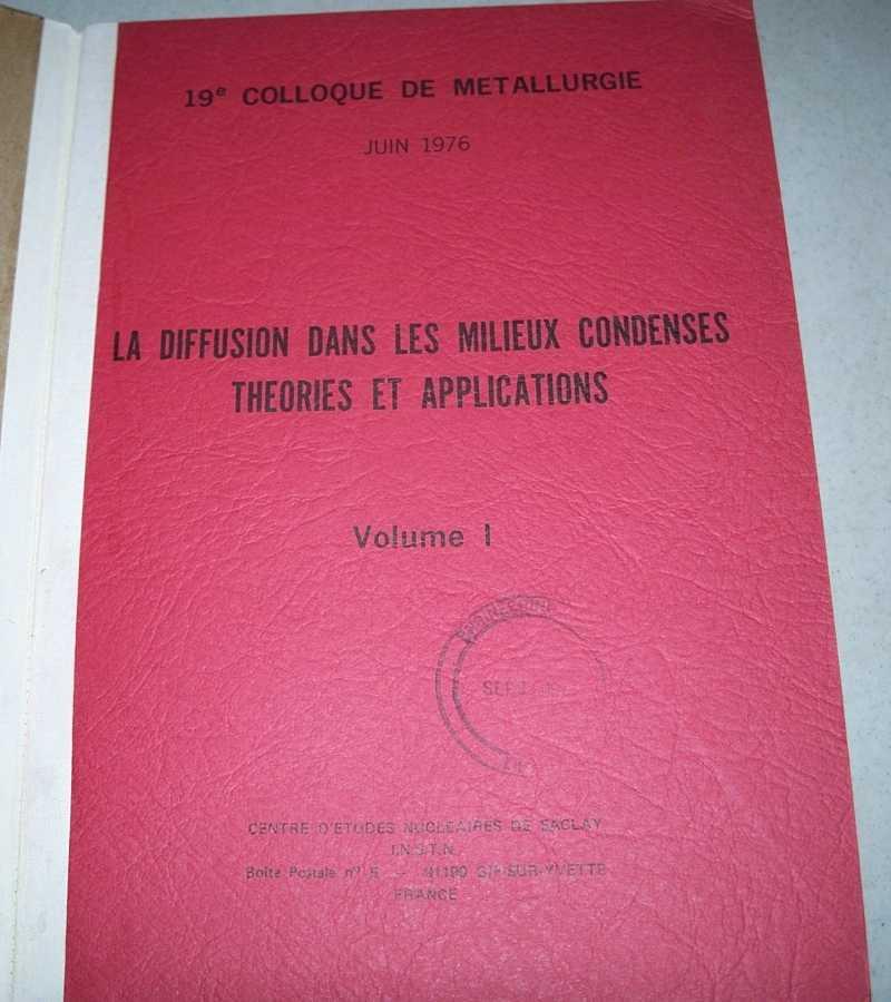La Diffusion Dans Les Milieux Condenses Theories et Applications Volume I (19e Colloque de Metallurgie, Jun 1976), N/A
