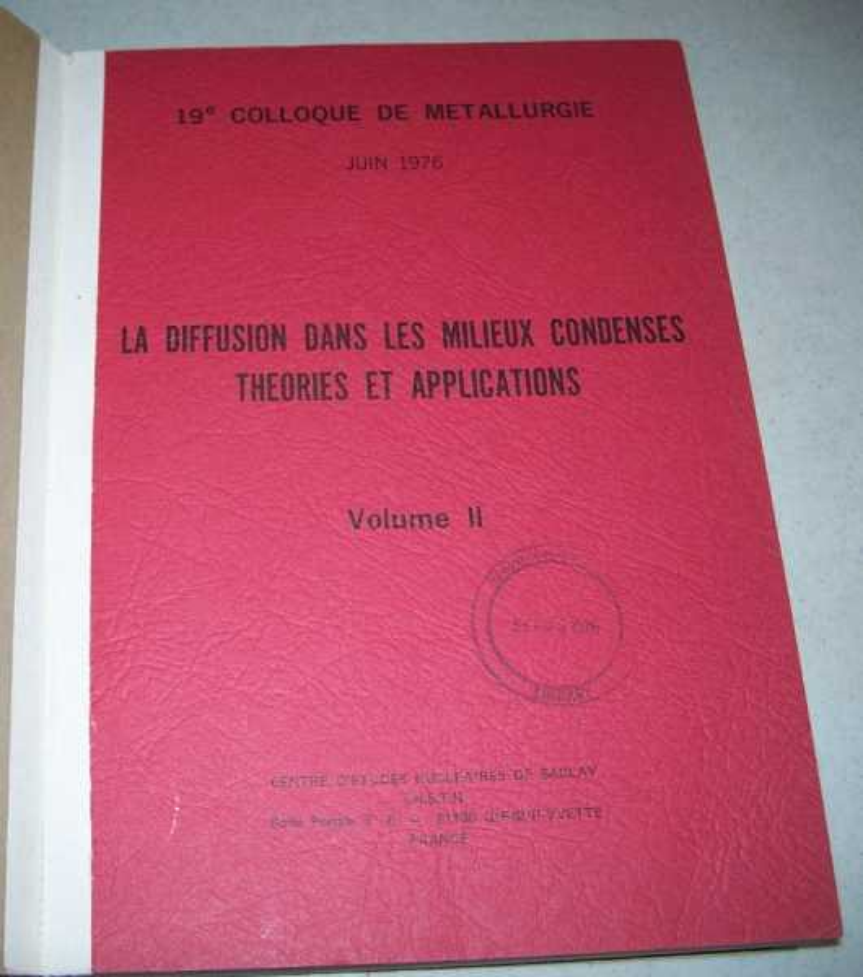 La Diffusion Dans Les Milieux Condenses Theories et Applications Volume II (19e Colloque de Metallurgie, Jun 1976), N/A