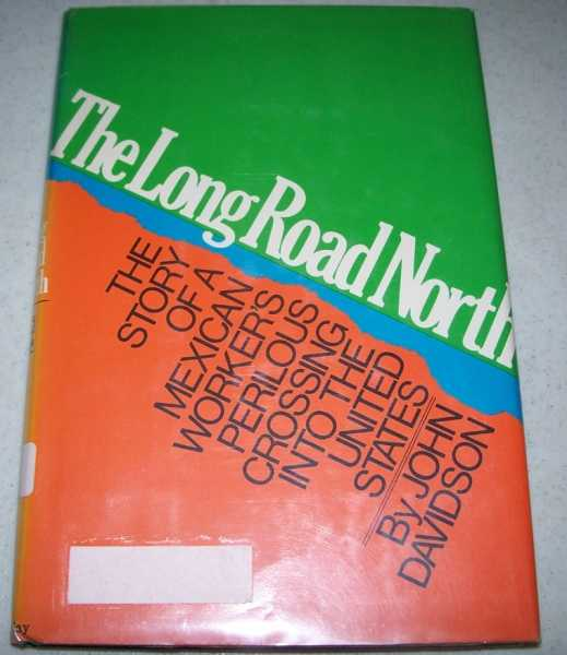 The Long Road North: The Story of a Mexican Worker's Perilous Crossing Into the United States, Davidson, John
