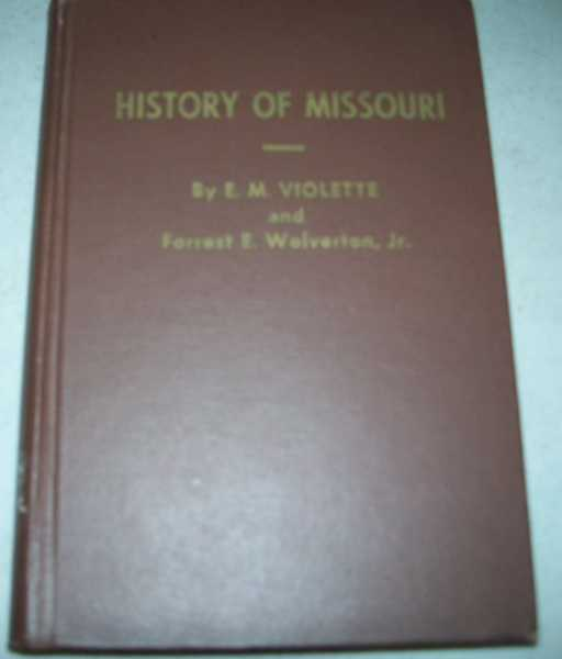A History of Missouri, Revised and Modernized, Violette, E.M. and Wolverton, Forrest Jr.