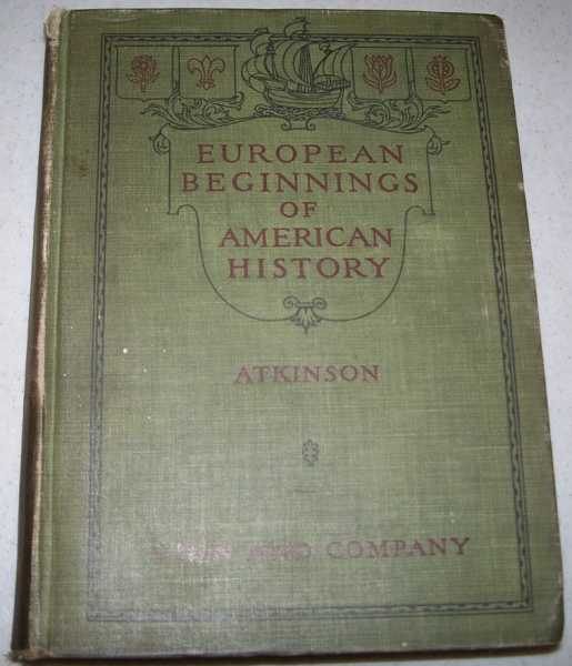 The European Beginnings of American History: An Introduction to the History of the United States, Designed for Grammar Schools, Atkinson, Alice M.