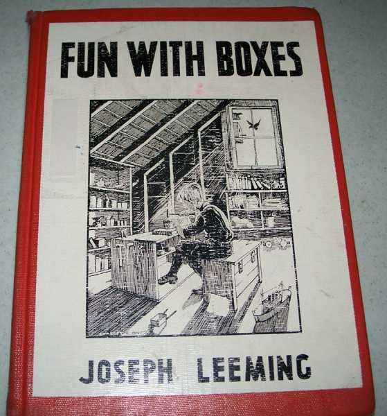 Fun with Boxes: How to Make Things for Pleasure and Profit, Out of Empty Boxes of Every Size, Shape and Material, Leeming, Joseph