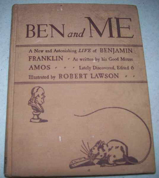 Ben and Me: A New and Astonishing Life of Benjamin Franklin as Written by His Good Mouse, Amos, Lawson, Robert; Amos