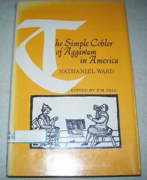 The Simple Cobler of Aggawam in America, Ward, Nathaniel; Zall, P.M. (ed.)