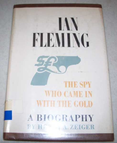Ian Fleming: The Spy Who Came in with the Gold, Zeiger, Henry A.