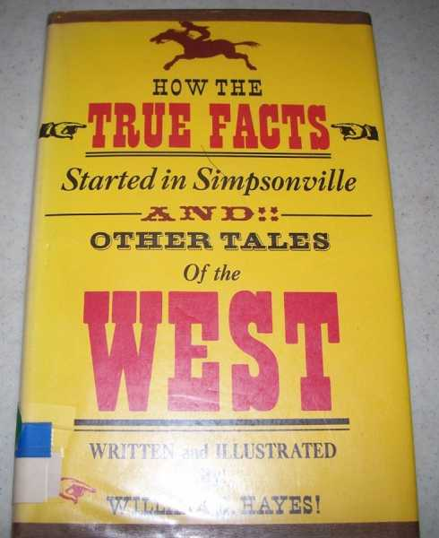 How the True Facts Started in Simpsonville and Other Tales of the West, Hayes, William D.