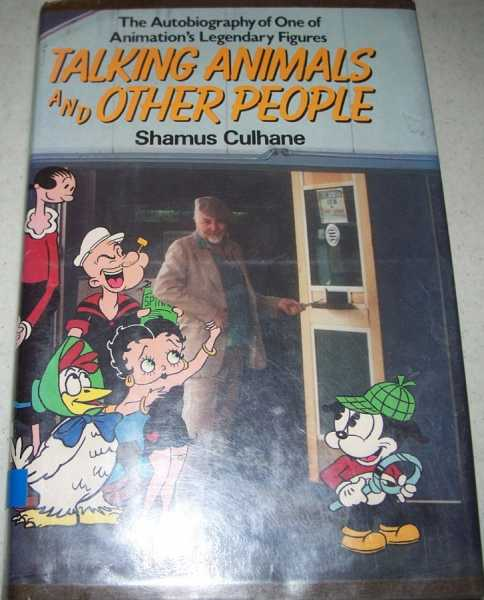 Talking Animals and Other People: The Autobiography of One of Animation's Legendary Figures, Culhane, Shamus