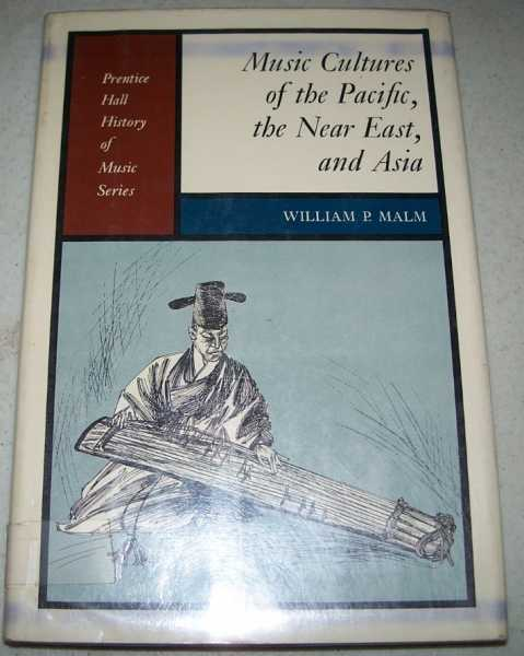 Music Cultures of the Pacific, the Near East, and Asia (Prentice Hall History of Music Series), Malm, William P.