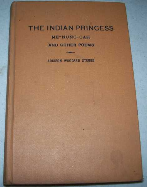 The Indian Princess Me-Nung-Gah and Other Poems, Stubbs, Addison Woodard