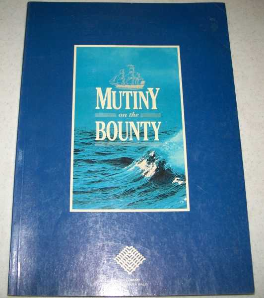 Mutiny on the Bounty: The Story of Captain William Bligh, Seaman, Navigator, Surveyor and of the Bounty Mutineers, N/A