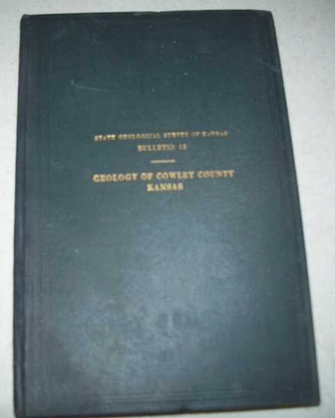The Geology of Cowley County, Kansas with Special Reference to the Occurrence of Oil and Gas (State Geological Survey of Kansas Bulletin 12), Bass, N.W.