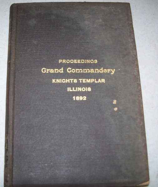 Thirty Sixth Annual Conclave of the Grand Commandery of Knights Templar of the State of Illinois, Held at the Asylum of Apollo Commandery No. 1, Knights Templar, Chicago, 1892, Spring, R.E. Sir S.O. (Grand Commander); Barnard, E. Sir Gil W. (Grand Recorder)