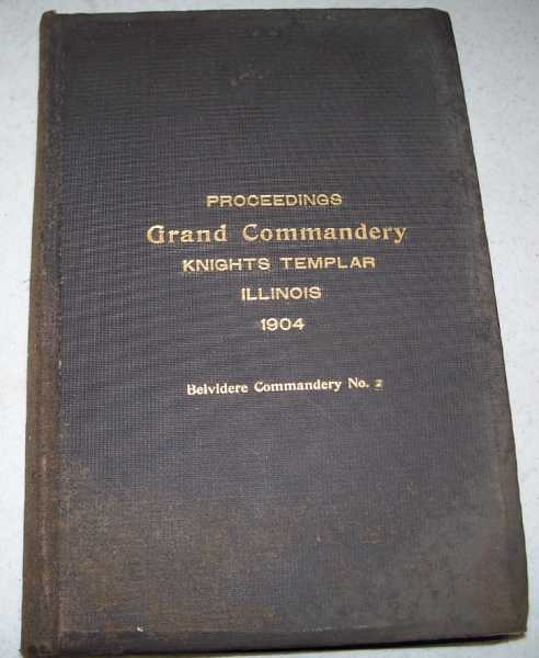 Forty Eighth Annual Conclave of the Grand Commandery of Knights Templar of the State of Illinois, Held at the Masonic Temple, Chicago, 1904, Wilderman, Sir Knight Alonzo S. (Grand Commander); Barnard, Sir Knight Gil W. (Grand Recorder)