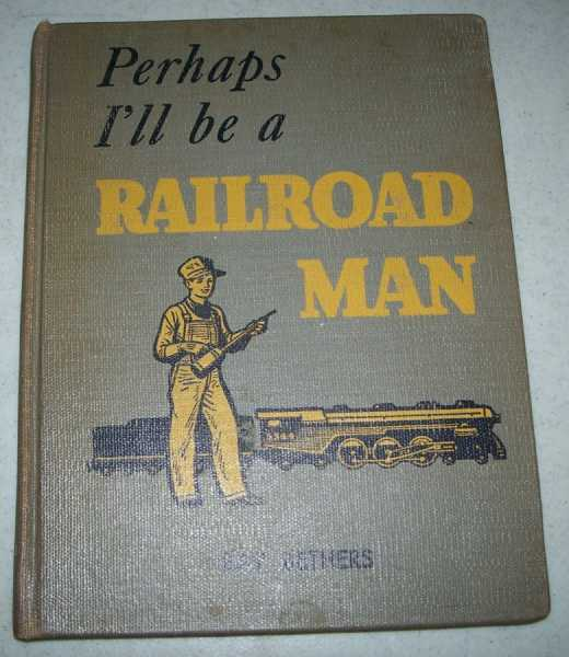 Perhaps I'll Be a Railroad Man, Bethers, Ray