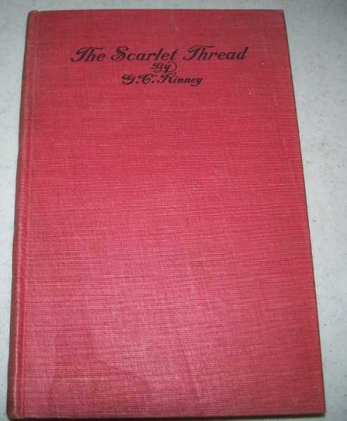 The Scarlet Thread: A Treatise on the Blood, Kinney, G.C.