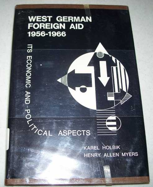 West German Foreign Aid 1956-1966: Its Economic and Political Aspects, Holbik, Karel and Myers, Henry Allen