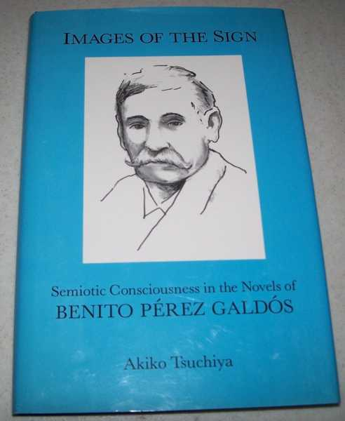 Images of the Sign: Semiotic Consciousness in the Novels of Benito Perez Galdos, Tsuchiya, Akiko