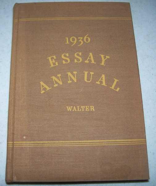 1936 Essay Annual: A Yearly Collection of Significant Essays, Personal, Critical, Controversial and Humorous, Walter, Erich A.