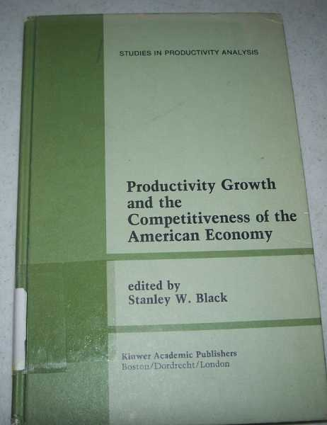 Productivity Growth and the Competitiveness of the American Economy: A Carolina Public Policy Conference Volume  (Studies in Productivity Analysis), Black, Stanley W. (ed.)