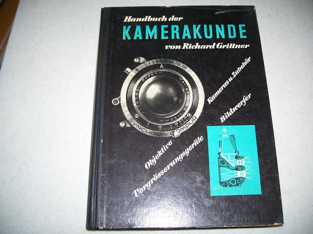 Handbuch der Kamerakunde: Objektive, Kameras und Zubehor Vergrosserungsgerate, Bildwerfer, Grittner, Richard