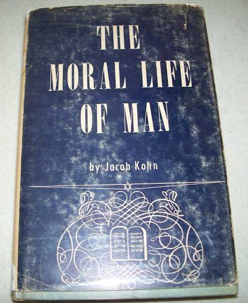 The Moral Life of Man: Its Philosophical Foundations, Kohn, Jacob