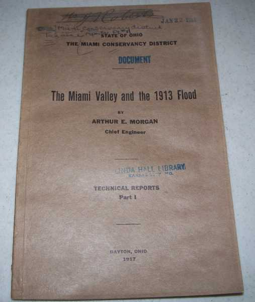 The Miami Valley and the 1913 Flood Technical Reports Part I, Morgan, Arthur E.