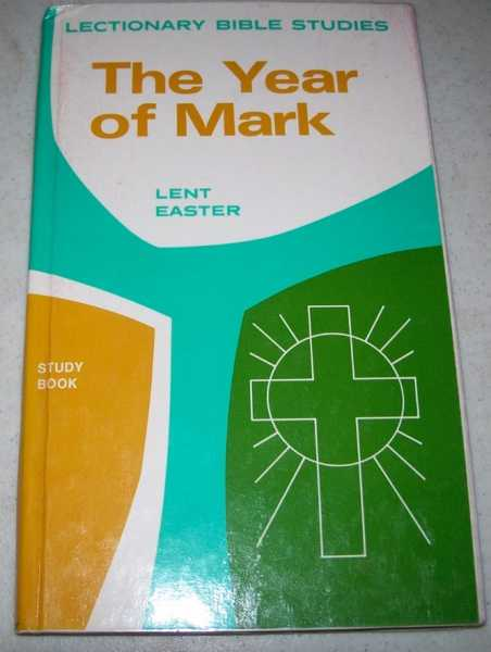 The Year of Mark: Lent/Easter (Lecitonary Bible Studies, Studies of the Texts for Series B of the Three Year Lectionary Prepared by the Inter Lutheran Commission on Worship), N/A