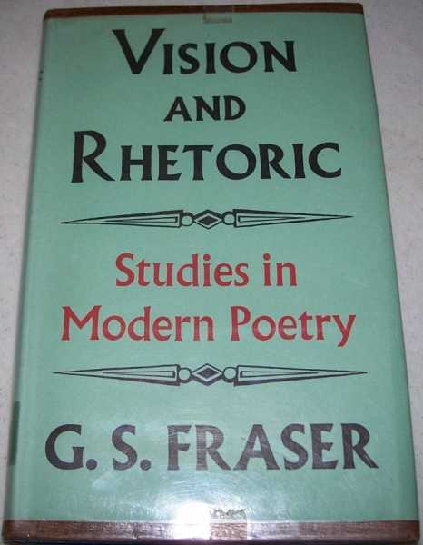Vision and Rhetoric: Studies in Modern Poetry, Fraser, G.S.