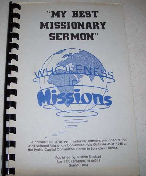 My Best Missionary Sermon: A Compilation of Sixteen Missionary Sermons Preached at the 33rd National Missionary Convention Held October 1980 in Springfield, Illinois, Various