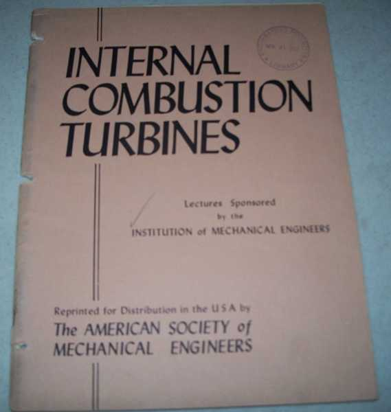 Internal Combustion Turbines: Lectures Sponsored by the Institution of Mechanical Engineers, N/A