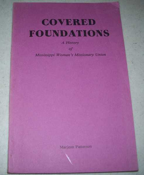Covered Foundations: A History of Mississippi Woman's Missionary Union, Patterson, Marjean