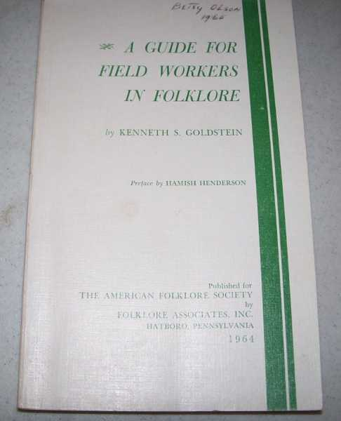 A Guide for Field Workers in Folklore (Memoirs of the American Folklore Society Volume 52), Goldstein, Kenneth S.