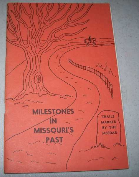 Milestones in Missouri's Past: Presented by the MSSDAR Junior membership, Short, nancy; Taraba, Louise; Teague, Rolfe