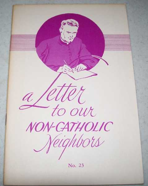 A Letter to Our Non-Catholic Neighbors (Knights of Columbua-Religious Information Bureau), N/A