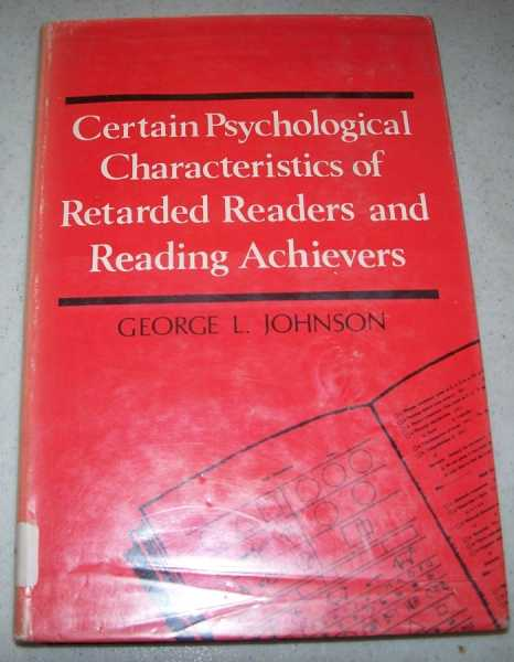 Certain Psychological Characteristics of Retarded Readers and Reading Achievers, Johnson, George L.