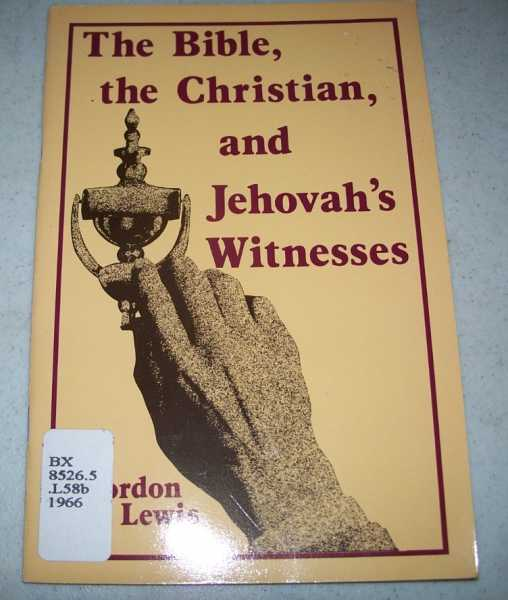 The Bible, the Christian, and Jehovah's Witnesses, Lewis, Gordon R.