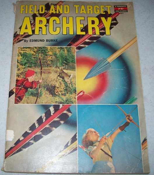 Field and Target Archery (A Fawcett How To Book 481), Burke, Edmund