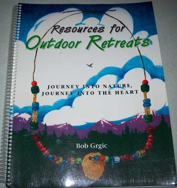Resources for Outdoor Retreats: Journey Into Nature, Journey Into the Heart, Grgic, Bob