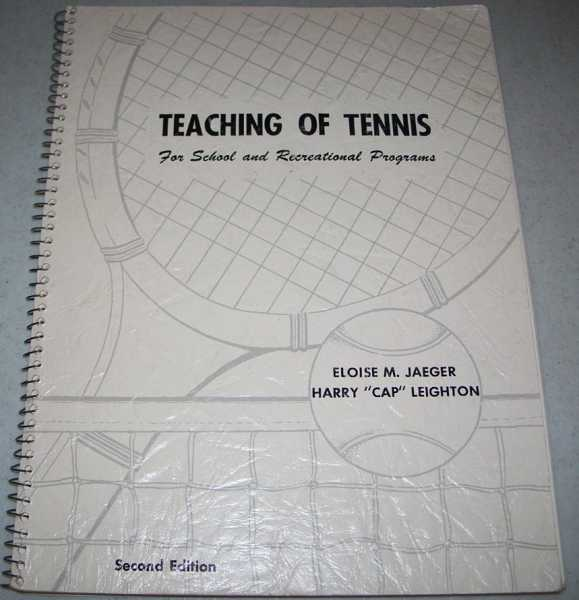 Teaching of Tennis For School and Recreational Programs, Jaeger, Eloise M. and Leighton, Harry Cap