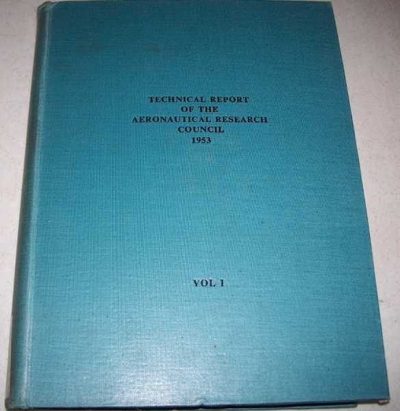 Aeronautical Research Council Technical Report for the Year 1953 Volume I, N/A
