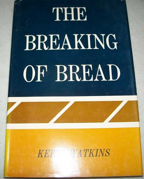 The Breaking of Bread: An Approach to Worship for the Christian Churches (Disciples of Christ), Watkins, Keith