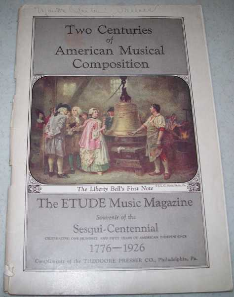 Two Centuries of American Musical Composition: The Etude Music Magazine Souvenir of the Sesquicentennial Celebrating One Hundred and Fifty Years of American Independence, 1776-1926, N/A