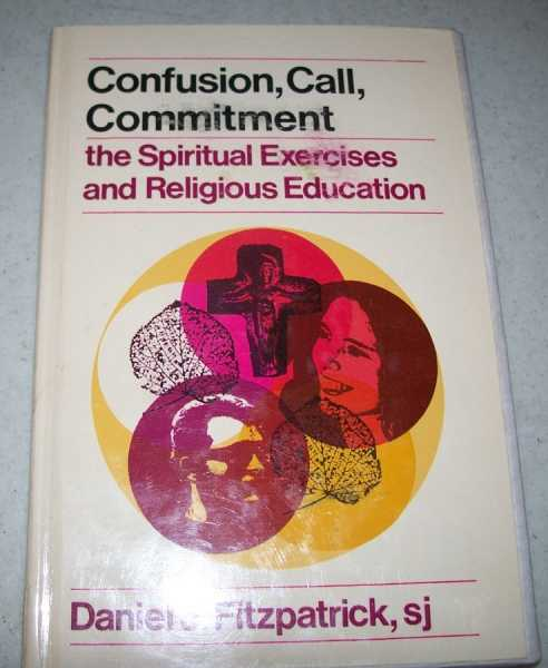 Confusion, Call, Commitment: The Spiritual Exercises and Religious Education, Fitzpatrick, Daniel J.