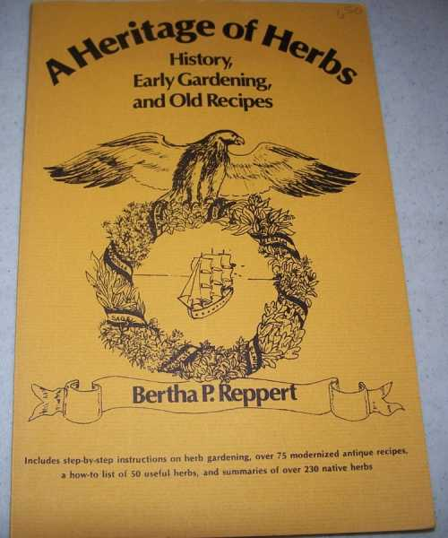 A Heritage of Herbs: History, Early Gardening and Old Recipes, Reppert, Bertha P.