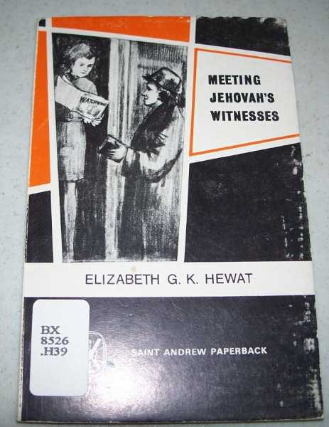 Meeting Jehovah's Witnesses: A Study of Jehovah's Witnesses in Scotland and Elsewhere, Hewat, Elizabeth G.K.