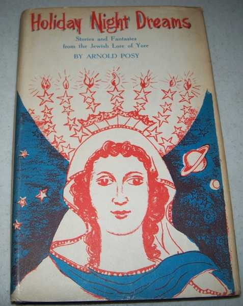 Holiday Night Dreams: Stories and Fantasies from the Jewish Lore of Yore, Posy, Arnold