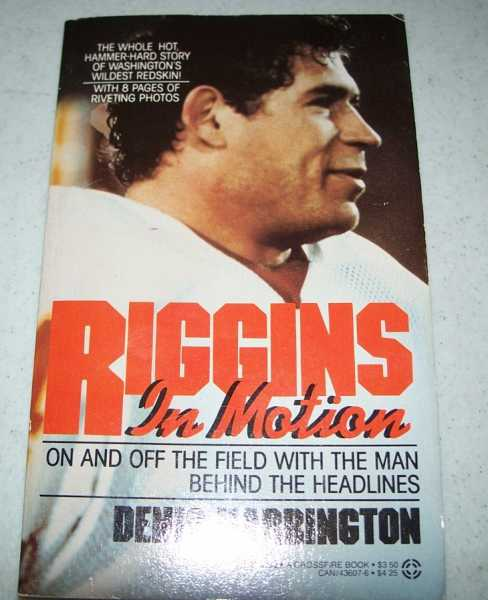 Riggins in Motion: On and Off the Field with the Man Behind the Headlines, Harrington, Denis