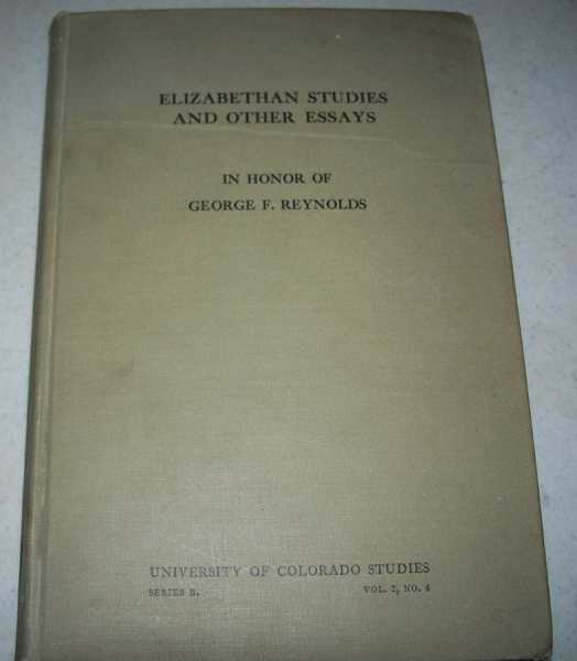 Elizabethan Studies and Other Essays in Honor of George F. Reynolds (University of Colorado Studies Series B, Studies in the Humanities, Volume 2, No. 4), Various