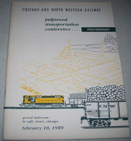 Chicago and North Western Railway Pulpwood Transportation Conference proceedings, February 10, 1959, Kluender, W.A.
